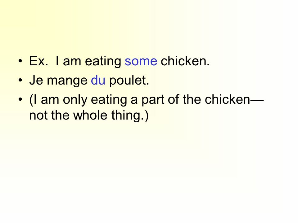 Ex. I am eating some chicken.