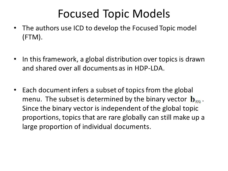 Focused Topic Models The authors use ICD to develop the Focused Topic model (FTM).