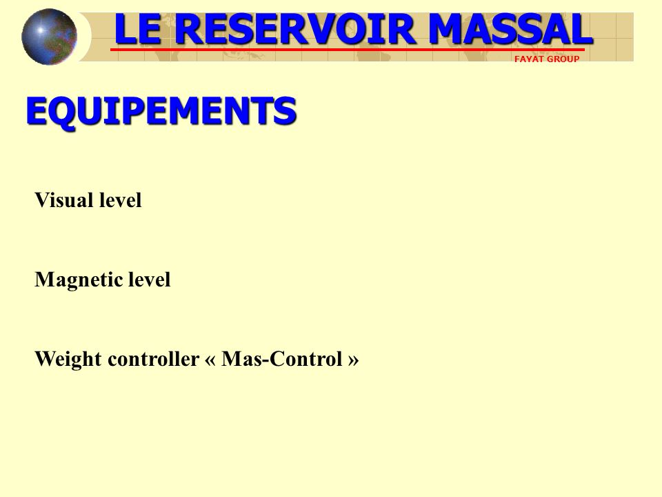 LE RESERVOIR MASSAL EQUIPEMENTS Visual level Magnetic level