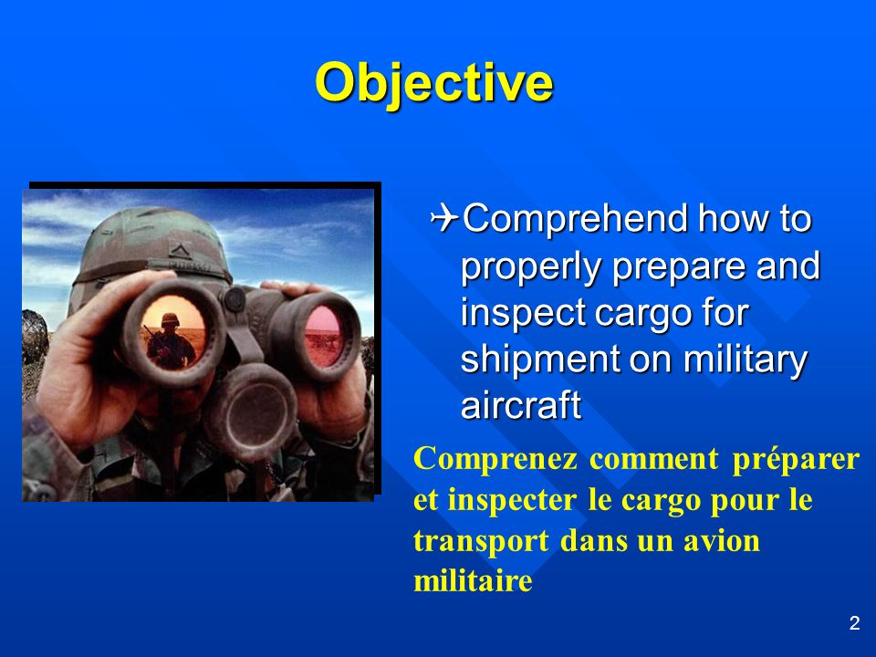 Objective Comprehend how to properly prepare and inspect cargo for shipment on military aircraft.