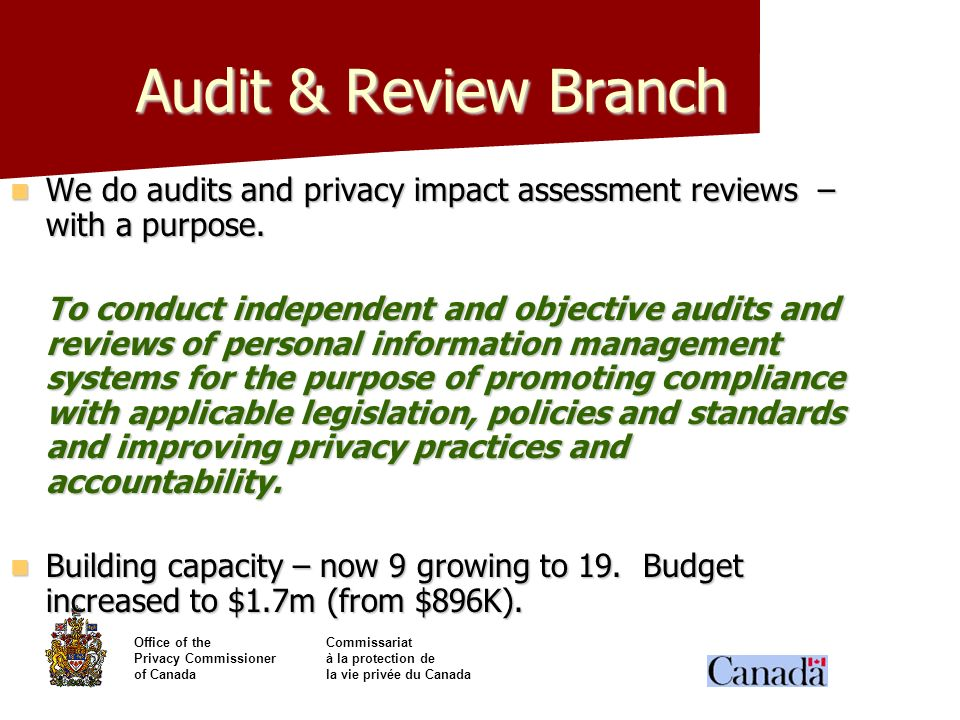 Audit & Review Branch We do audits and privacy impact assessment reviews – with a purpose.