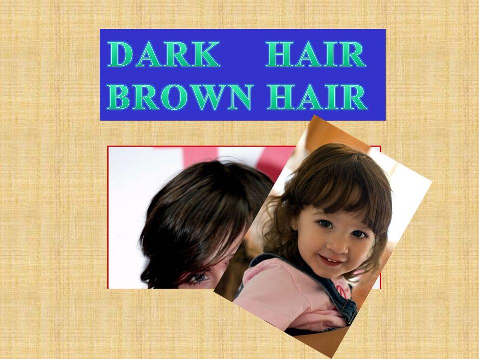 DARK HAIR BROWN HAIR