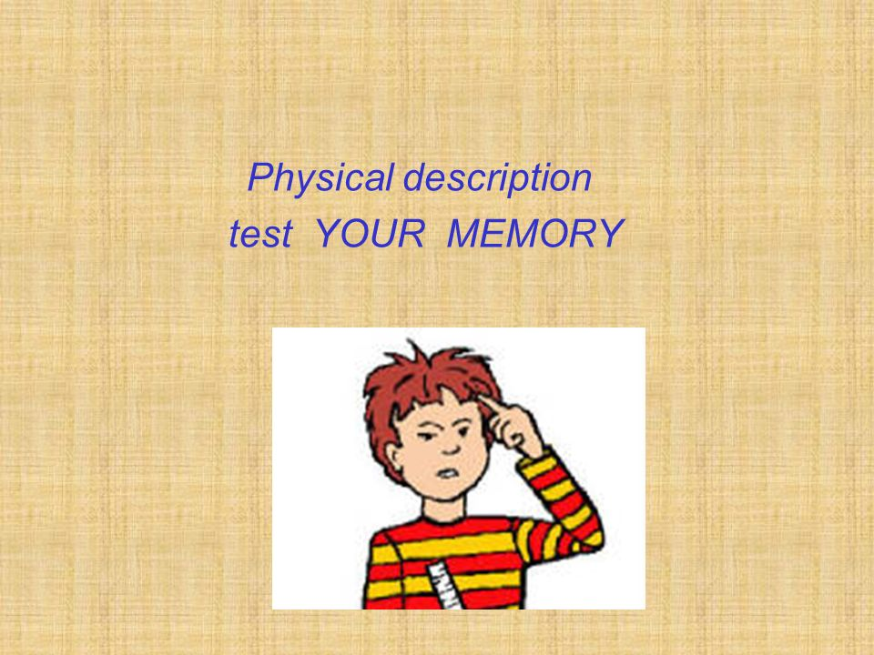 Physical description test YOUR MEMORY