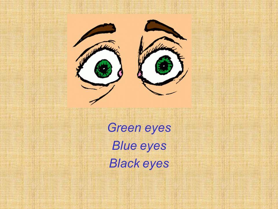 Green eyes Blue eyes Black eyes