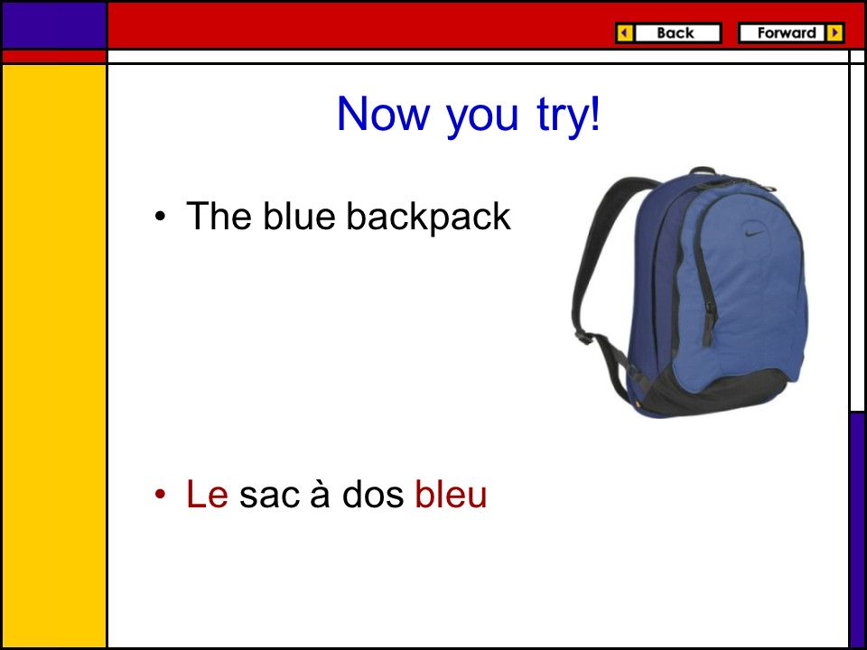 Now you try! The blue backpack Le sac à dos bleu