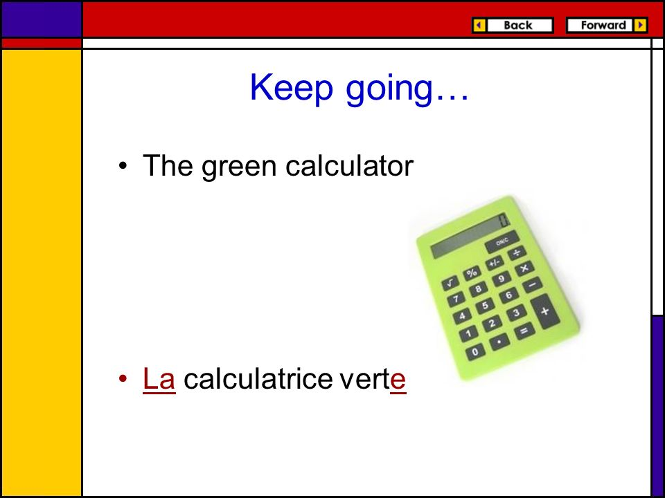 Keep going… The green calculator La calculatrice verte