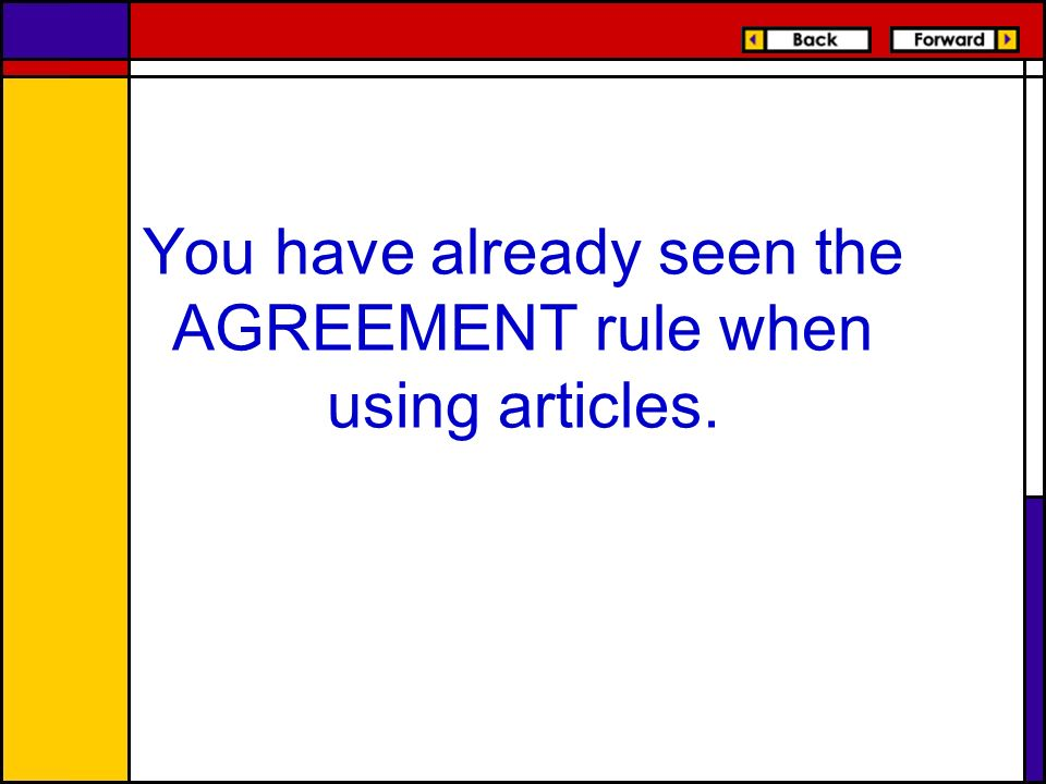 You have already seen the AGREEMENT rule when using articles.