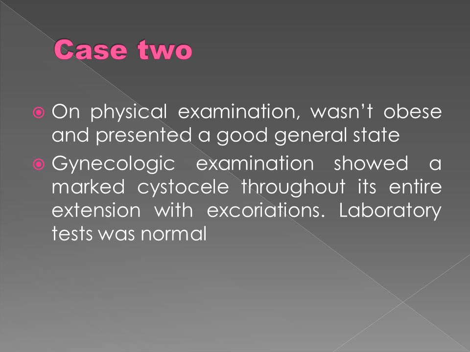 Case two On physical examination, wasn't obese and presented a good general state.