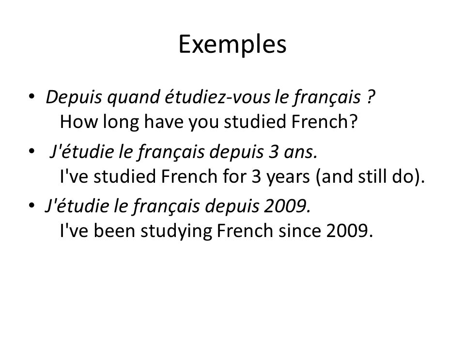 Exemples Depuis quand étudiez-vous le français How long have you studied French