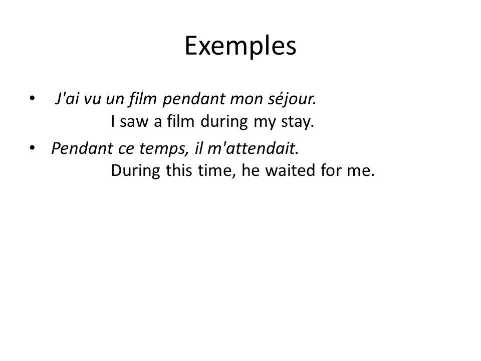 Exemples J ai vu un film pendant mon séjour. I saw a film during my stay.