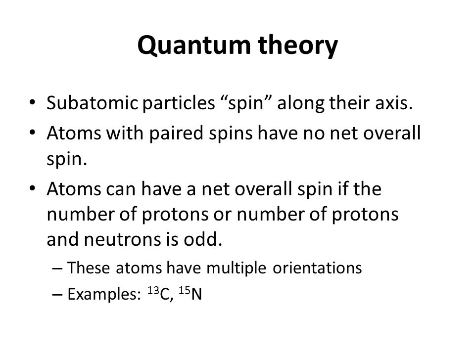 Quantum theory Subatomic particles spin along their axis.