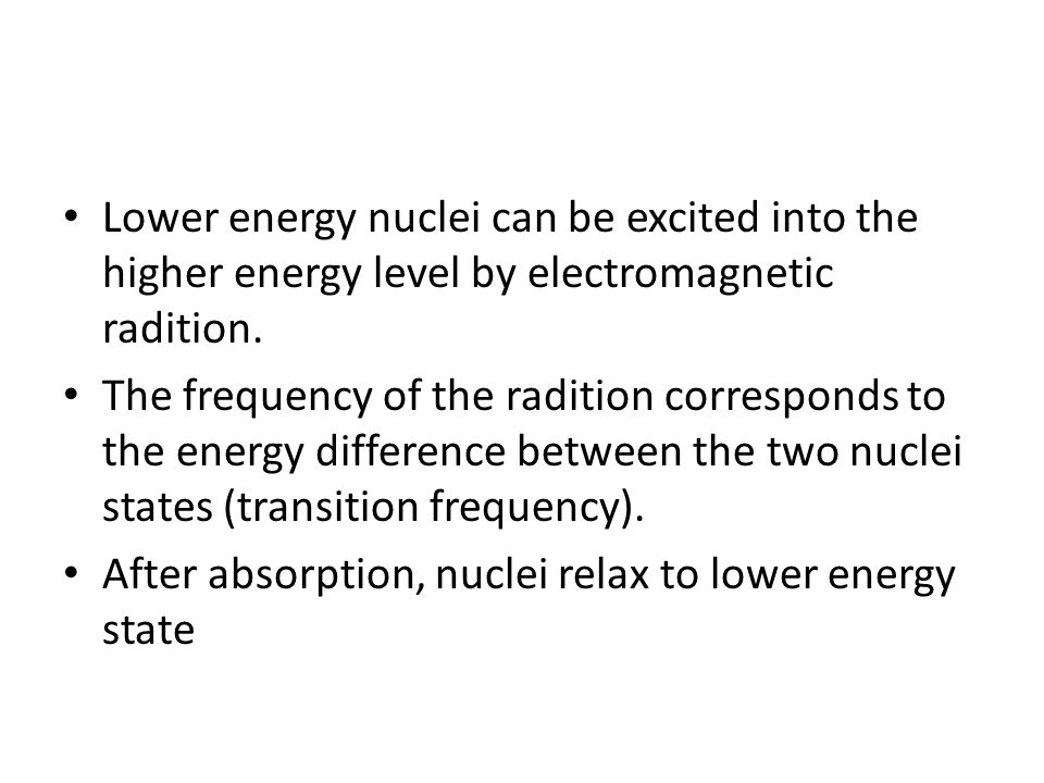 Lower energy nuclei can be excited into the higher energy level by electromagnetic radition.