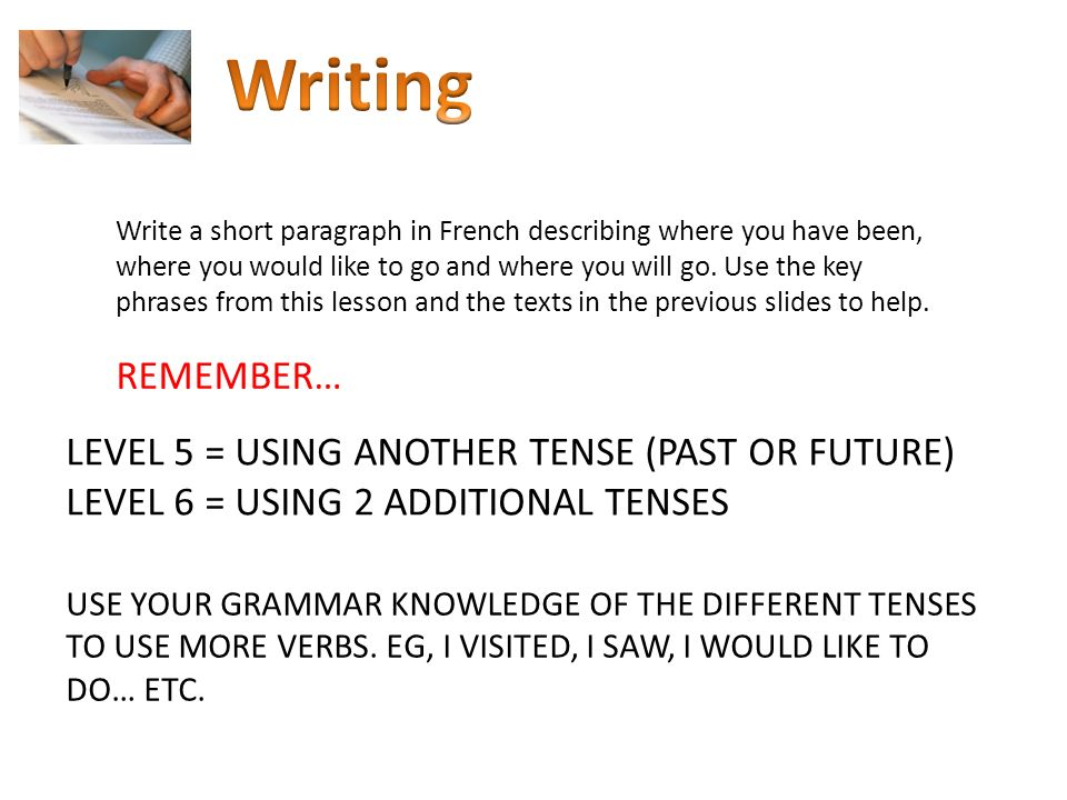 Writing REMEMBER… LEVEL 5 = USING ANOTHER TENSE (PAST OR FUTURE)