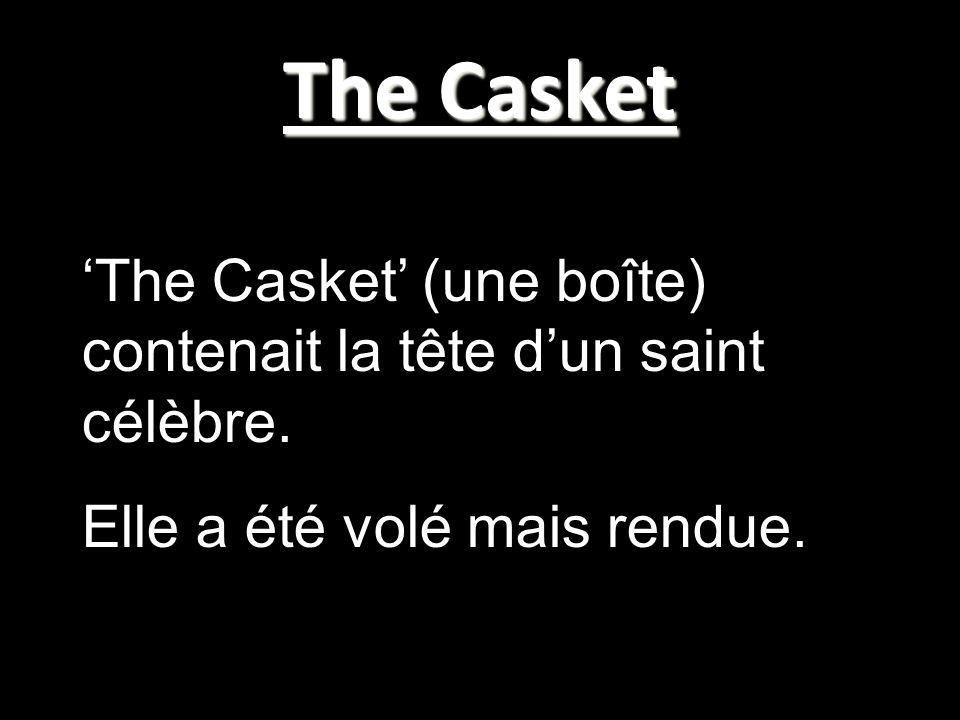 The Casket 'The Casket' (une boîte) contenait la tête d'un saint célèbre.