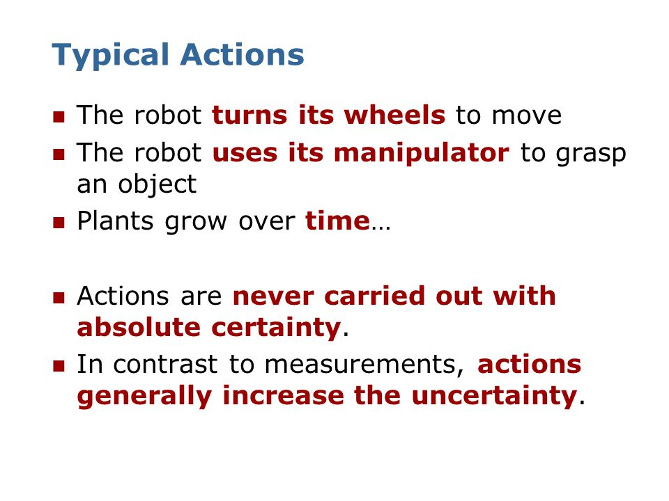 Typical Actions The robot turns its wheels to move