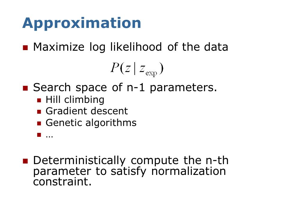 Approximation Maximize log likelihood of the data