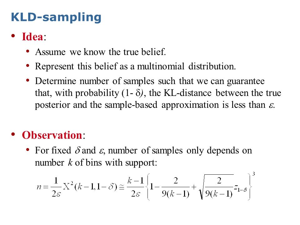 KLD-sampling Idea: Observation: Assume we know the true belief.