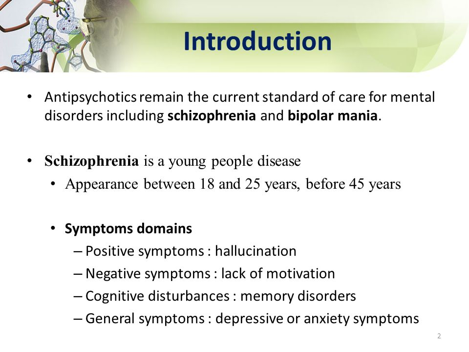 Introduction Antipsychotics remain the current standard of care for mental disorders including schizophrenia and bipolar mania.