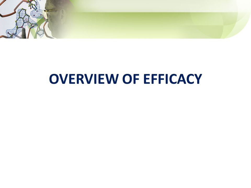 OVERVIEW OF EFFICACY