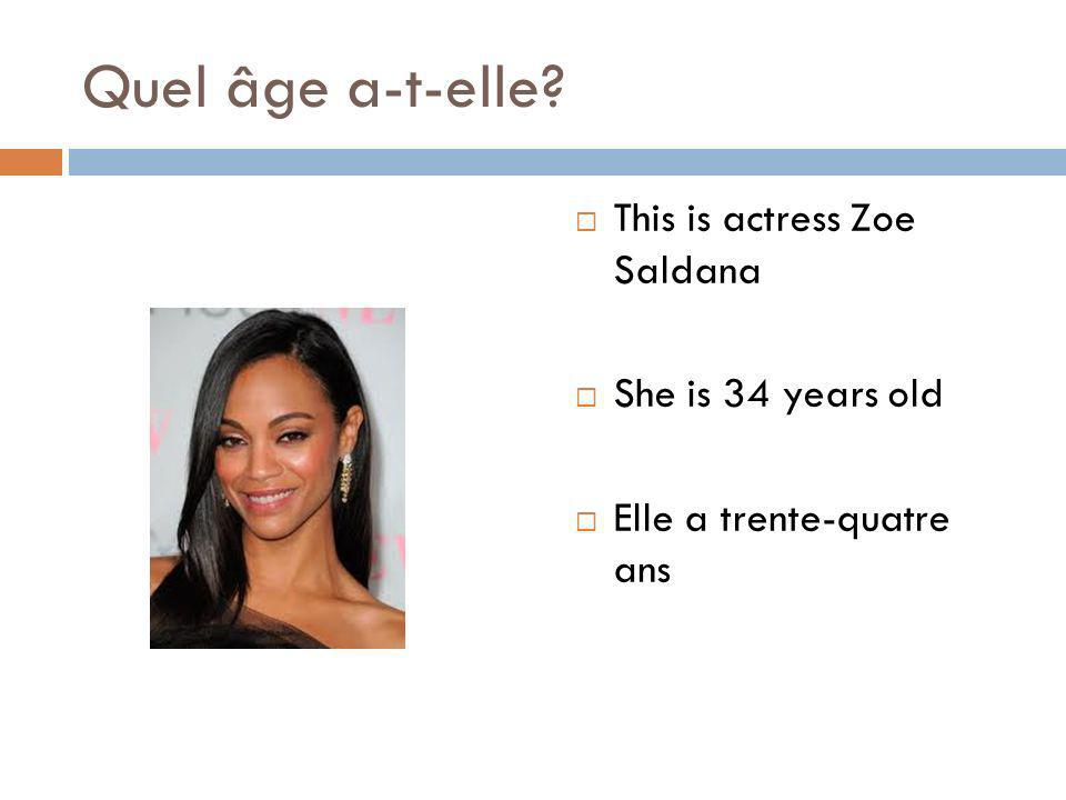 Quel âge a-t-elle This is actress Zoe Saldana She is 34 years old