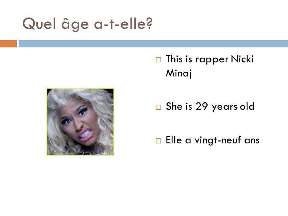 Quel âge a-t-elle This is rapper Nicki Minaj She is 29 years old