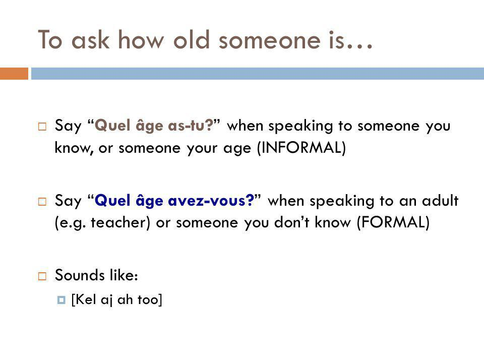 To ask how old someone is…