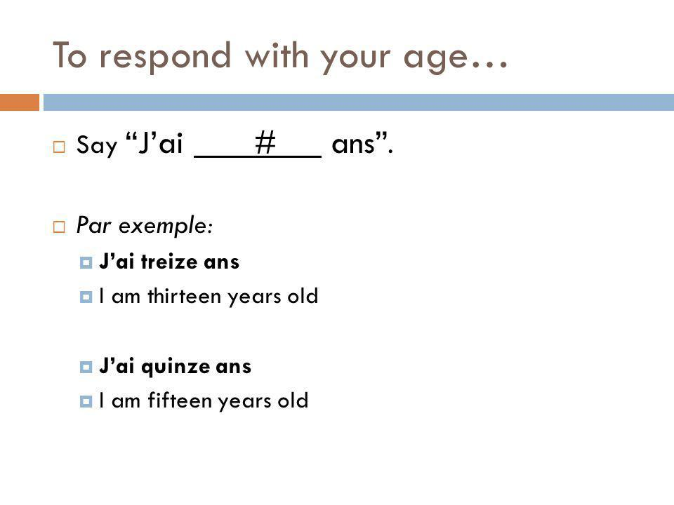 To respond with your age…