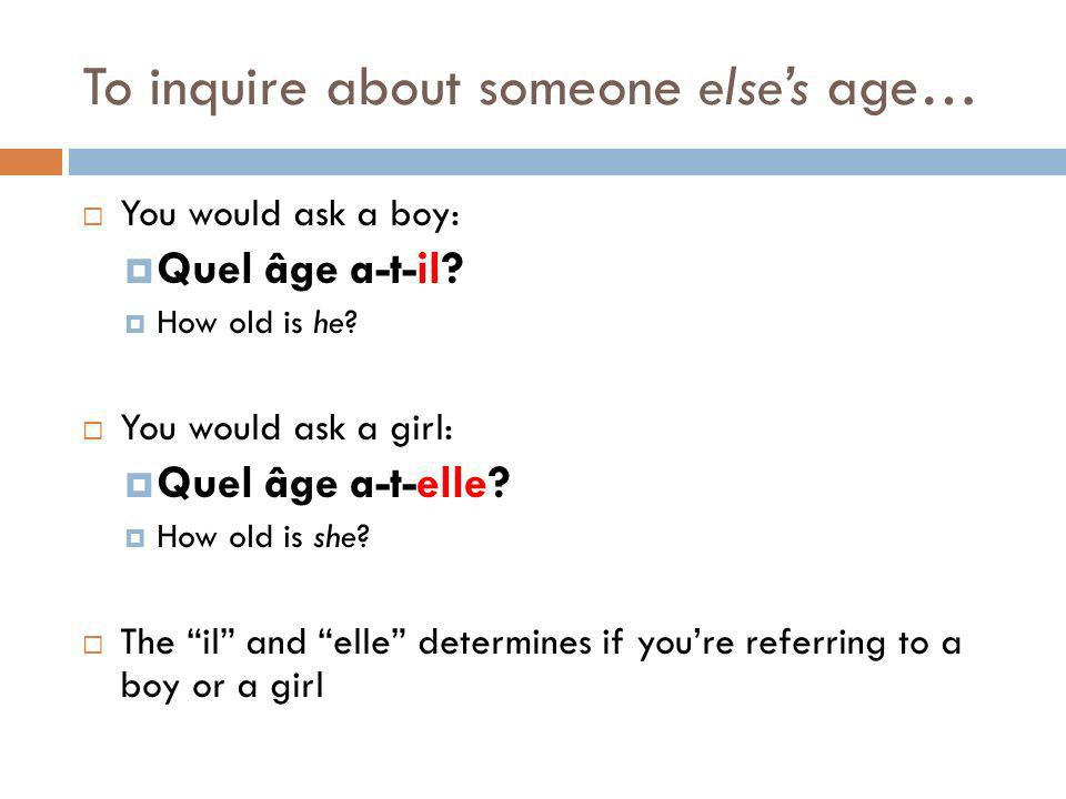 To inquire about someone else's age…