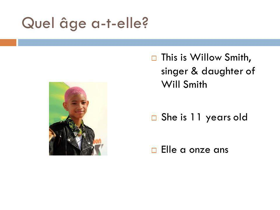 Quel âge a-t-elle. This is Willow Smith, singer & daughter of Will Smith.