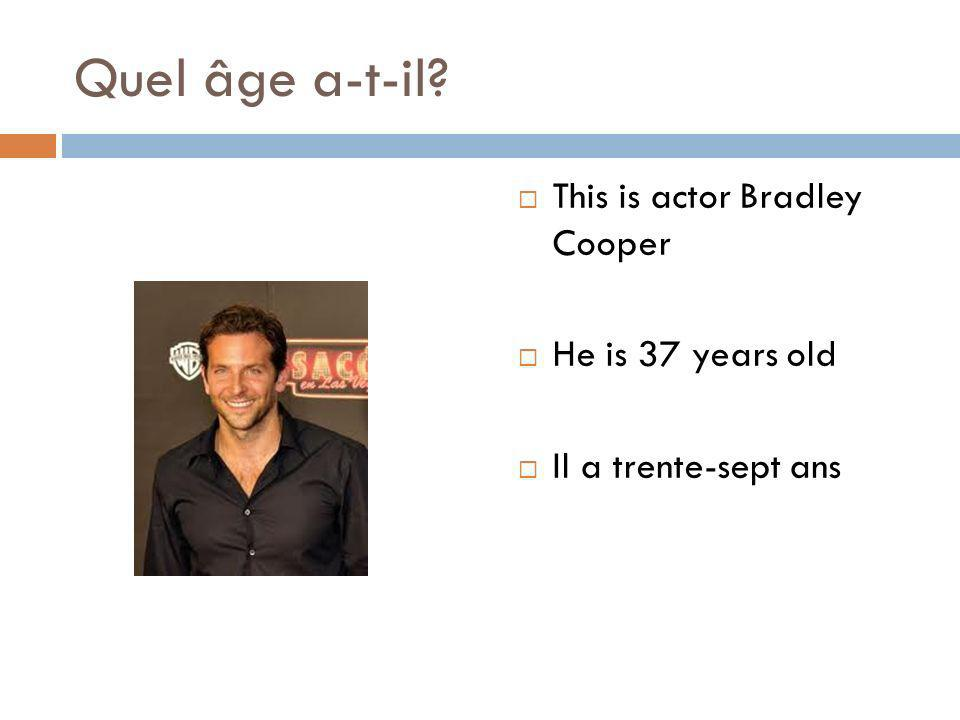 Quel âge a-t-il This is actor Bradley Cooper He is 37 years old