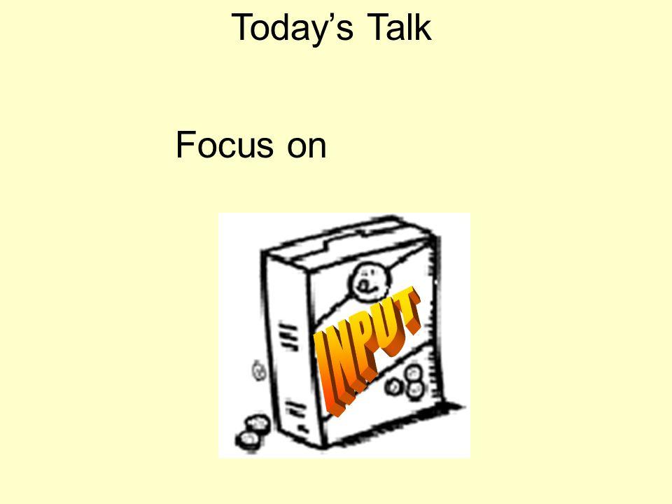 Today's Talk Focus on INPUT