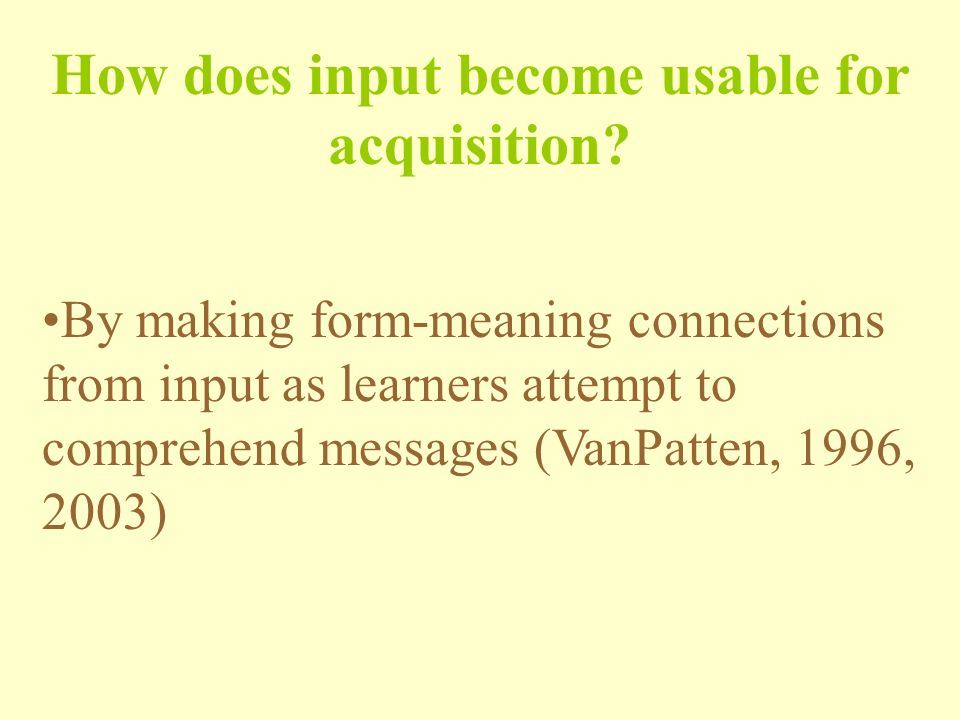 How does input become usable for acquisition