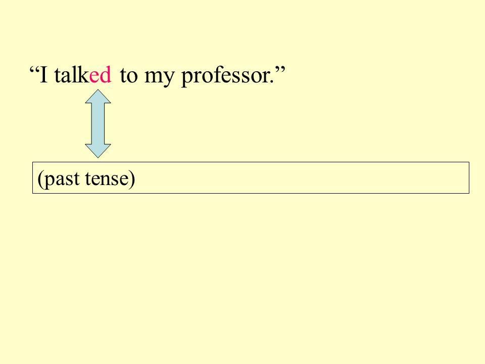 I talked to my professor.