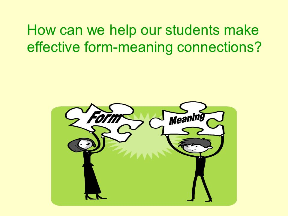 How can we help our students make effective form-meaning connections