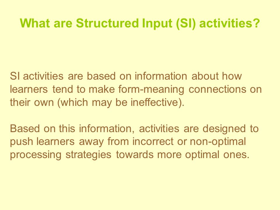 What are Structured Input (SI) activities