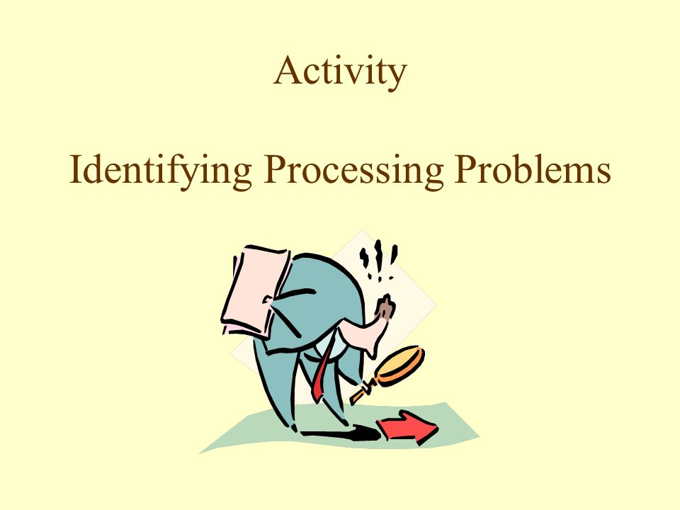 Identifying Processing Problems