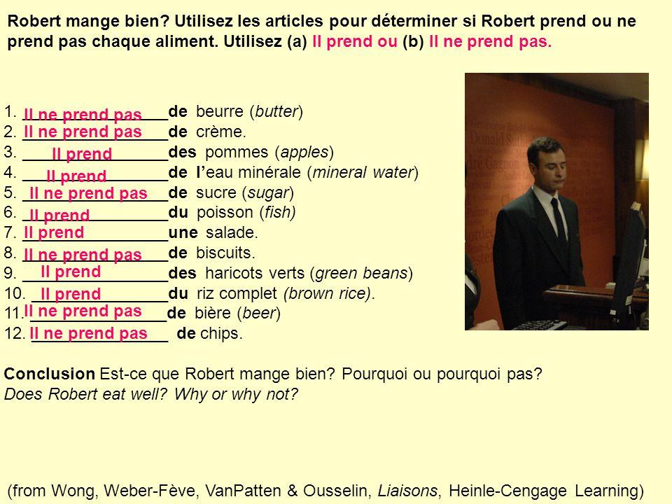 Robert mange bien Utilisez les articles pour déterminer si Robert prend ou ne prend pas chaque aliment. Utilisez (a) Il prend ou (b) Il ne prend pas.
