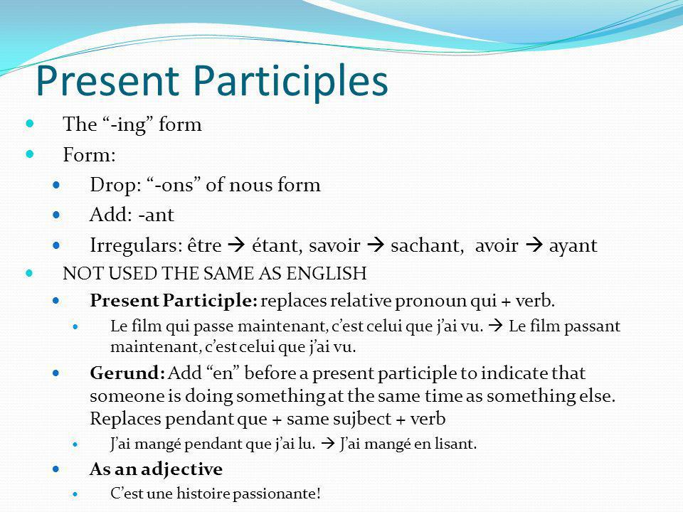 Present Participles The -ing form Form: Drop: -ons of nous form