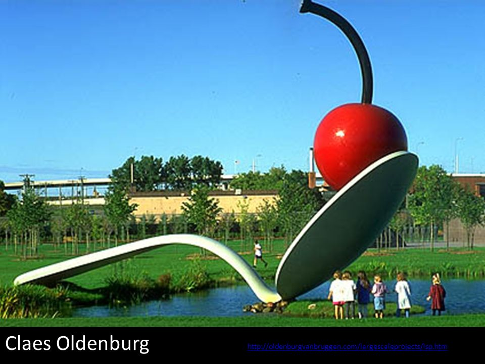 http://oldenburgvanbruggen.com/largescaleprojects/lsp.htm Claes Oldenburg.