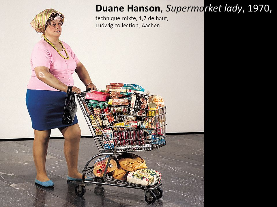Duane Hanson, Supermarket lady, 1970, technique mixte, 1,7 de haut,