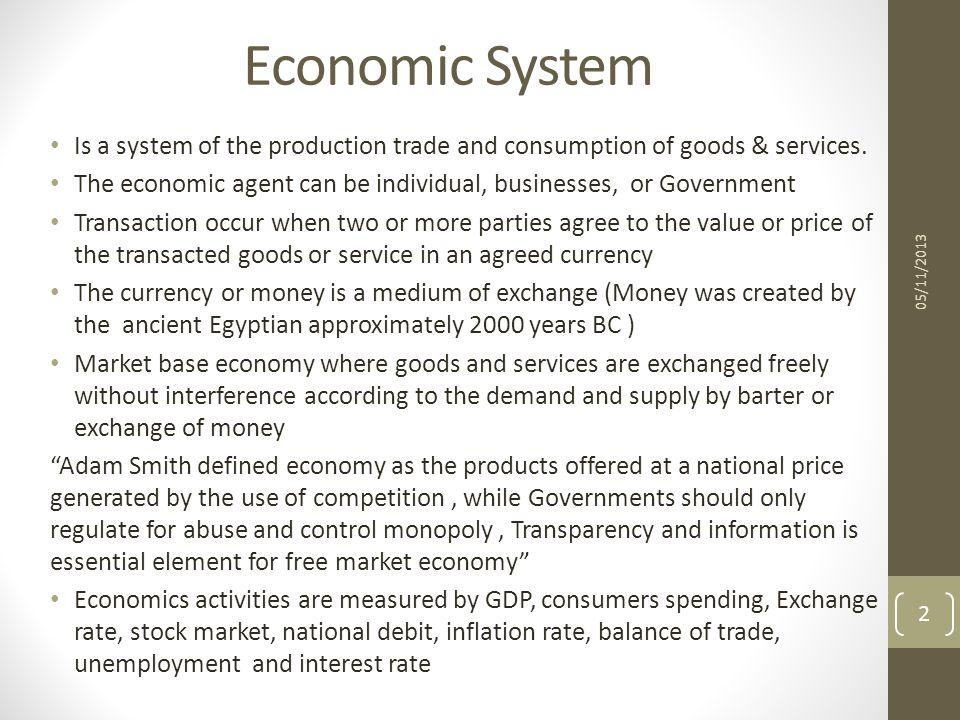 Economic System Is a system of the production trade and consumption of goods & services.