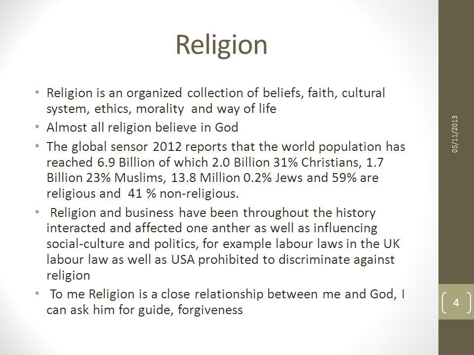 Religion Religion is an organized collection of beliefs, faith, cultural system, ethics, morality and way of life.