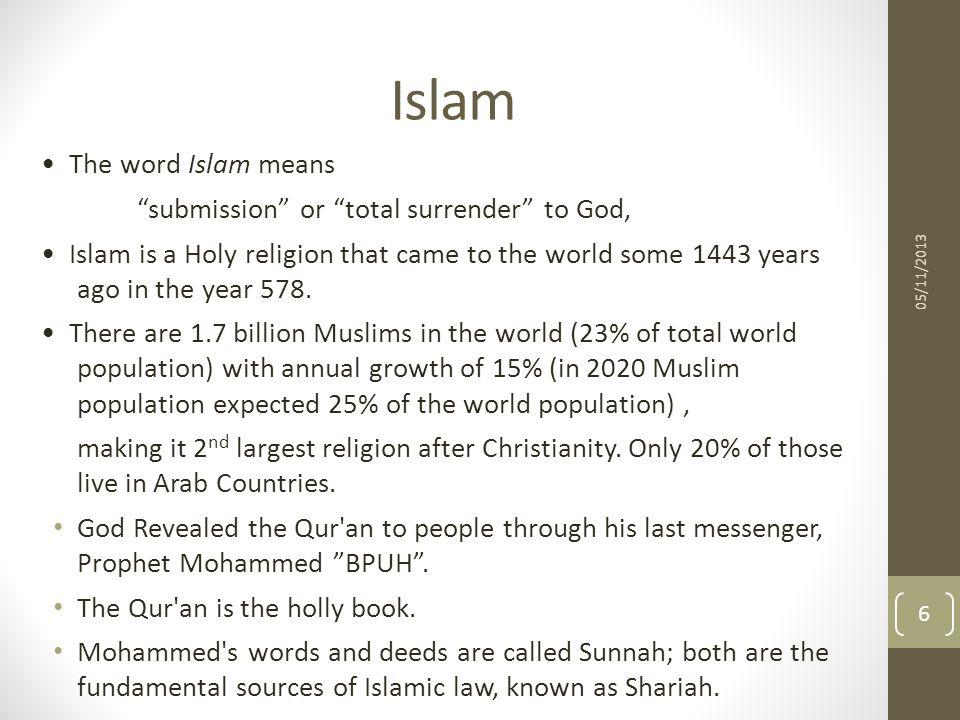Islam • The word Islam means submission or total surrender to God,