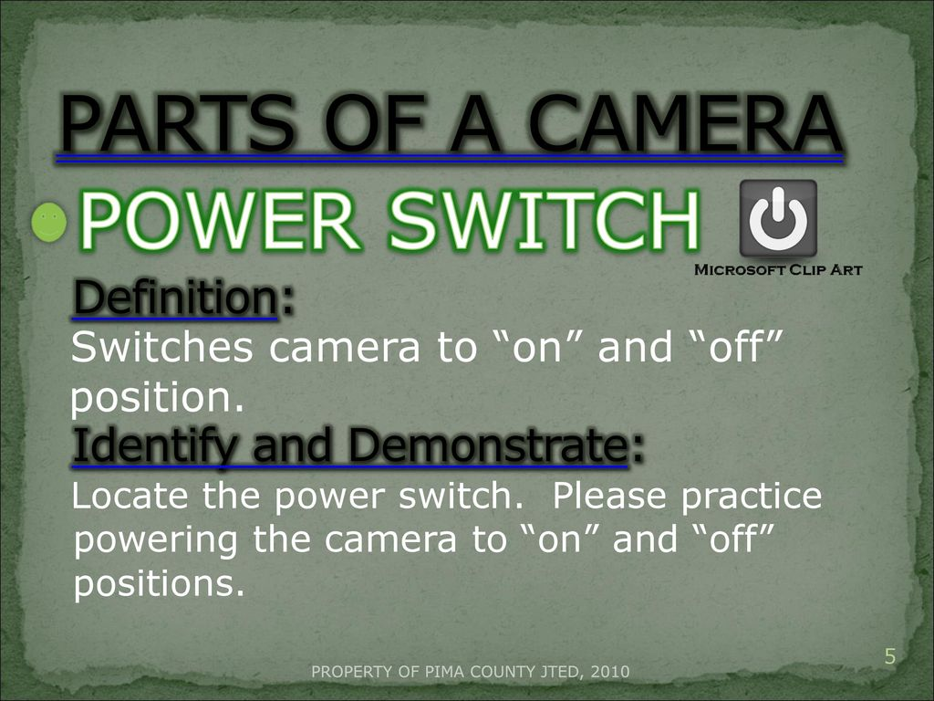 PARTS OF A CAMERA POWER SWITCH Definition: Identify And Demonstrate: