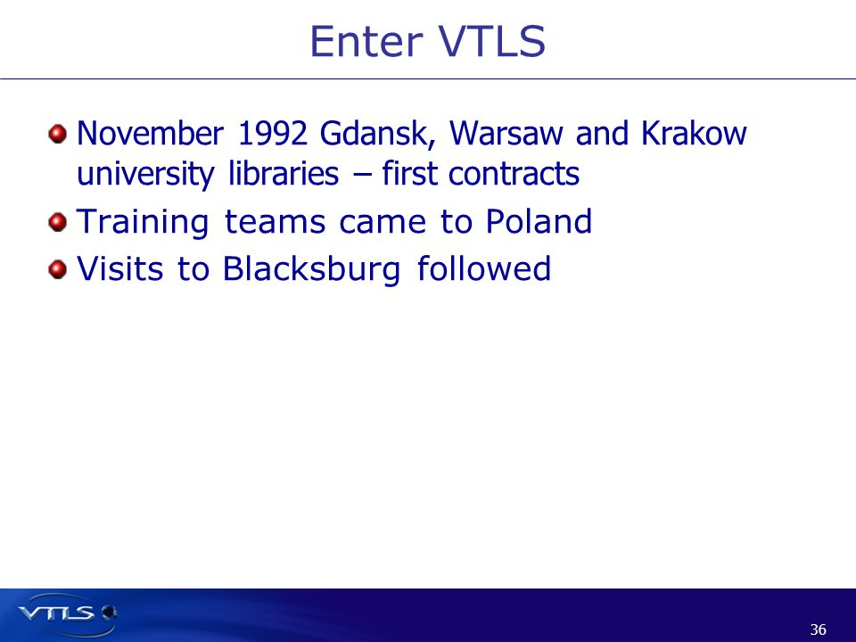 Enter VTLS November 1992 Gdansk, Warsaw and Krakow university libraries – first contracts. Training teams came to Poland.