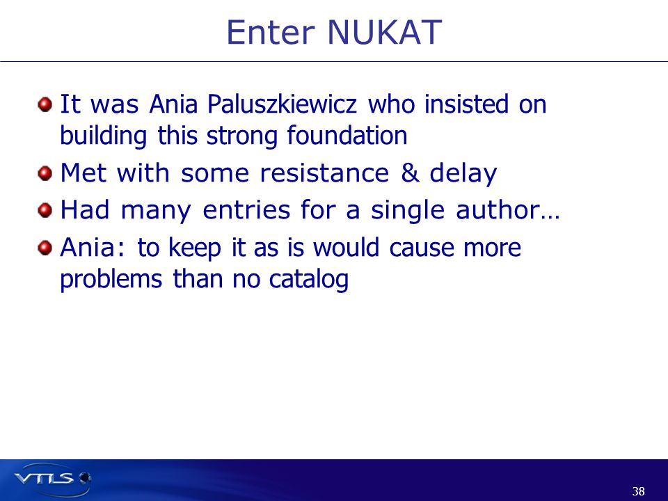 Enter NUKAT It was Ania Paluszkiewicz who insisted on building this strong foundation. Met with some resistance & delay.