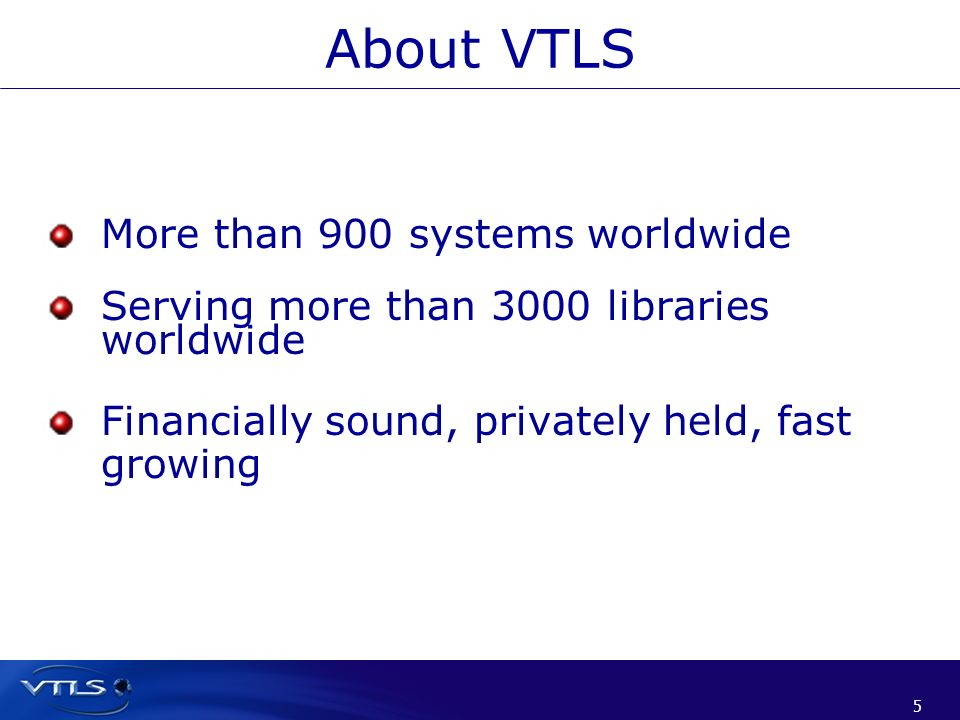 About VTLS More than 900 systems worldwide