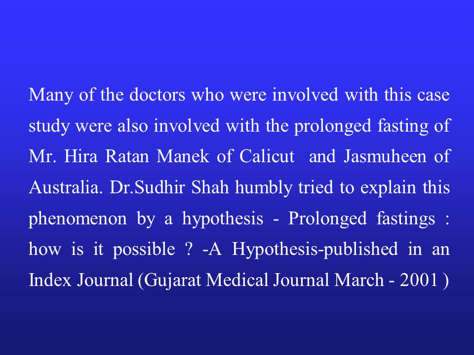 Many of the doctors who were involved with this case study were also involved with the prolonged fasting of Mr.