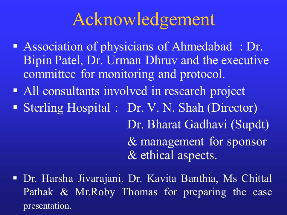 Acknowledgement Association of physicians of Ahmedabad : Dr. Bipin Patel, Dr. Urman Dhruv and the executive committee for monitoring and protocol.