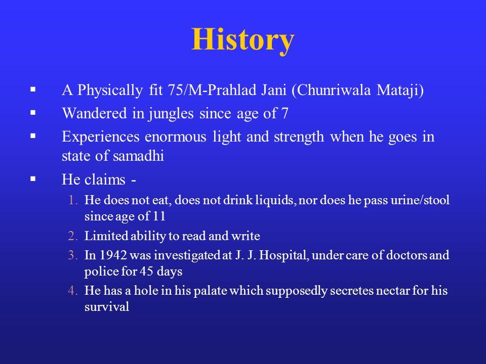 History A Physically fit 75/M-Prahlad Jani (Chunriwala Mataji)
